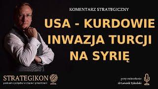 USA – Kurdowie, inwazja Turcji na Syrię | Odc. 131 – dr Leszek Sykulski