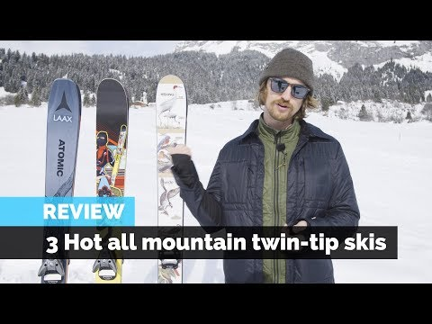SKI REVIEW | 3 HOT ALL MOUNTAIN TWIN TIP SKIS