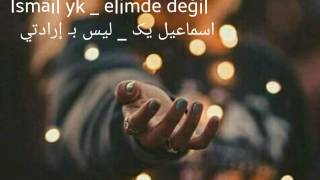 Ismail Yk _ Elimde Değil مترجمة