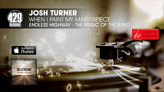 Josh Turner - When I Paint My Masterpiece - Endless Highway: The Music of The Band