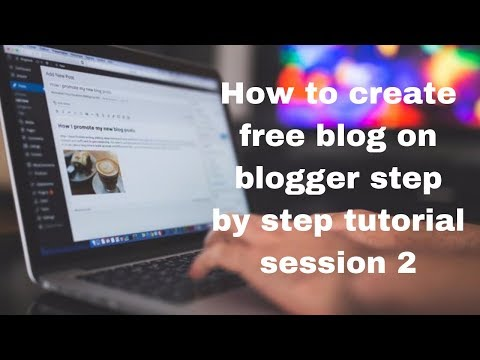 How to create free blog on blogger step by step tutorial session 2
