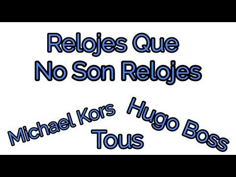 Relojes Que No Son Relojes, Michael Kors, Hugo Boss y Mas