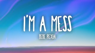 Bebe Rexha   I'm A Mess (Lyrics)