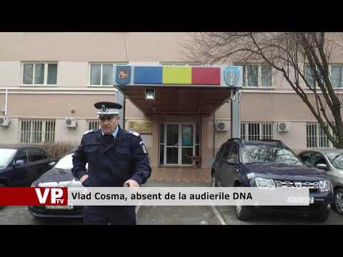 Vlad Cosma, absent de la audierile DNA