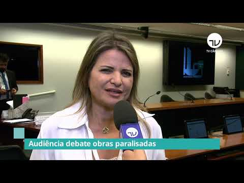 Comissão debate obras paralisadas no Brasil - 16/03/20