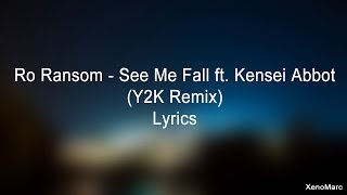 Ro Ransom - See Me Fall ft. Kensei Abbot (Y2K Remix) - Lyrics (UPDATED)