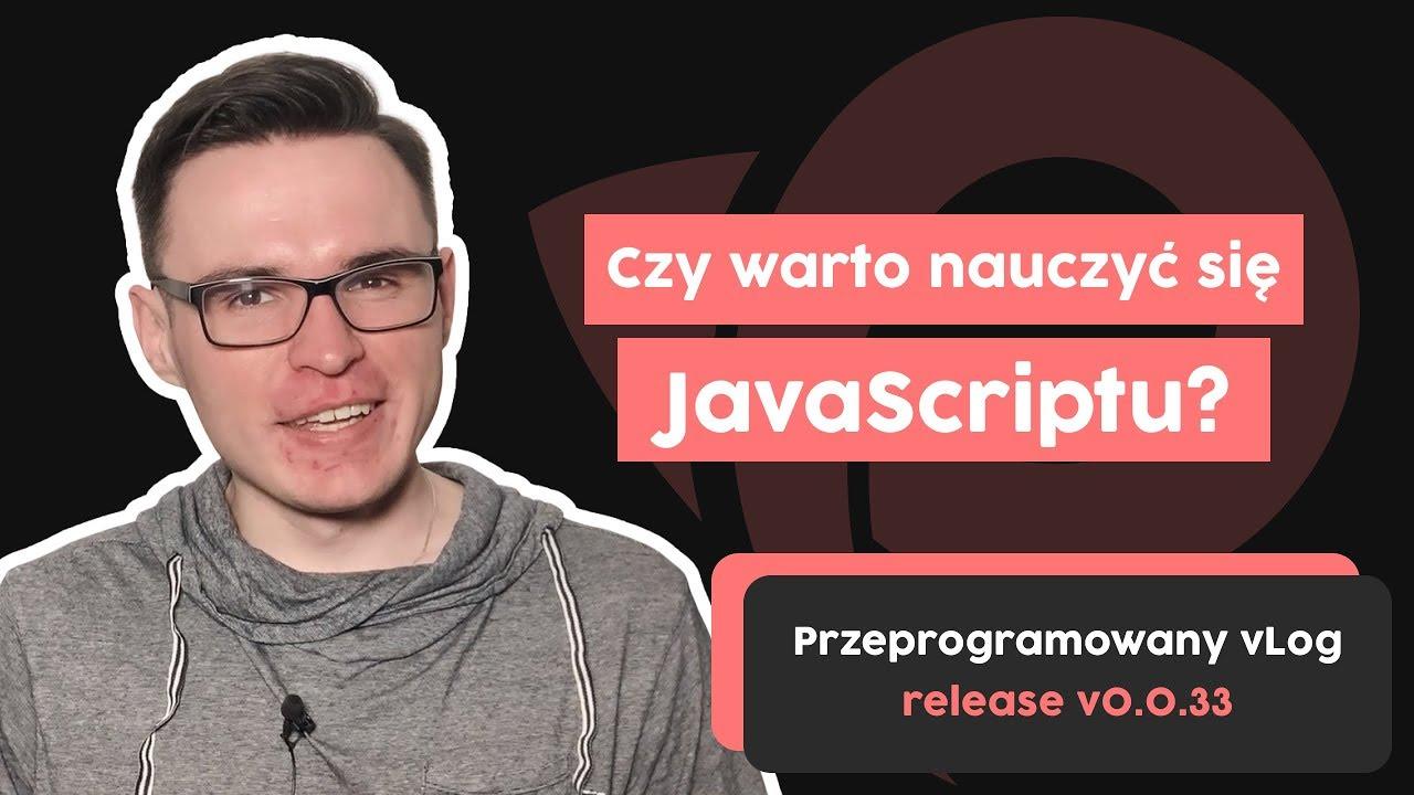 Czy warto nauczyć sięJavaScriptu? | Przeprogramowany vlog v0.0.33 cover image