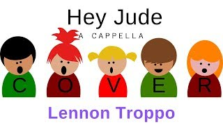 HEY JUDE   THE BEATLES   A CAPPELLA COVER   LENNON TROPPO