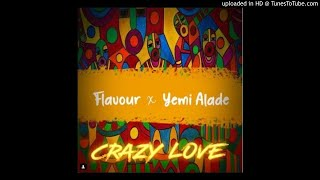 Flavour Ft Yemi Alade   Crazy Love (Official Audio)