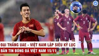 VN Sports 15/11 | HOT: Bị VN hủy diệt - HLV UAE đổ lỗi cho trọng tài, Thái Lan thua đau đớn Malaysia