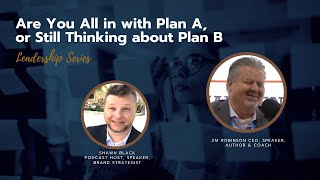 Leadership Series: Are You All in with Plan A, or Still Thinking about Plan B with Jim Robinson