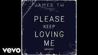 James TW   Please Keep Loving Me (Acoustic  Audio)