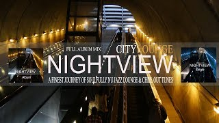 Nightview – City Lounge (A Finest Journey of Soulfully Nu Jazz Lounge & Chill Out Tunes) Album Mix