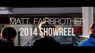 2014 Showreel - Matt Fairbrother