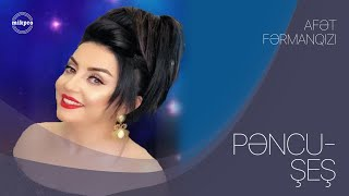 Afet FermanQizi - Pencu Şeş (Yeni 2019)