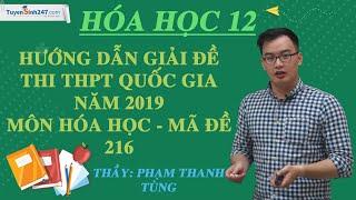 Hướng dẫn giải đề thi THPT QG năm 2019 - Môn Hóa học (Mã 216) - Thầy Phạm Thanh Tùng