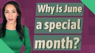 Why is June a special month?