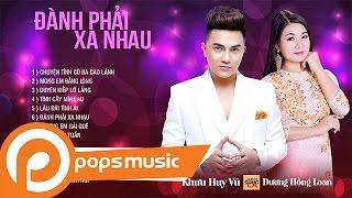 Album Song Ca | Đành Phải Xa Nhau | Khưu Huy Vũ ft Dương Hồng Loan