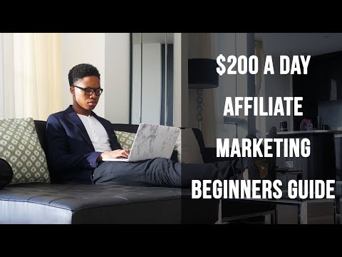 Complete Beginners Guide For Making $200 A Day Profit With Affiliate Marketing