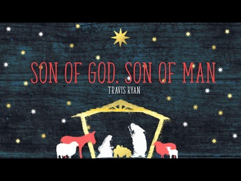 Son Of God, Son Of Man - Youtube Lyric Video