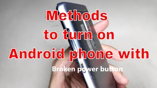 Tips to turn on android phone with broken power button
