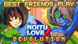 Best Friends Play Noitu Love 2: DEVOLUTION