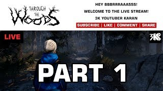 Live Stream - Through The Woods Part 1 - Gameplay 2017 PC - Commentary - 3K