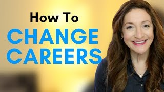 How To Get Hired When Changing Careers