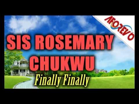Sis. Rosemary Chukwu - Finally Finally - Nigerian Gospel Music