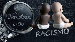 Racismo | Nerdologia