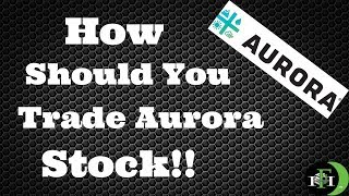 HOW SHOULD YOU TRADE AURORA STOCK? (OCTOBER 2018)