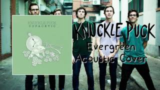 Knuckle Puck - Evergreen Acoustic Cover