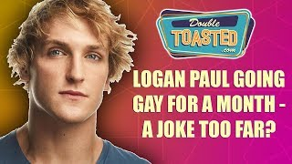 LOGAN PAUL GOING GAY FOR A MONTH - IS THIS A JOKE?
