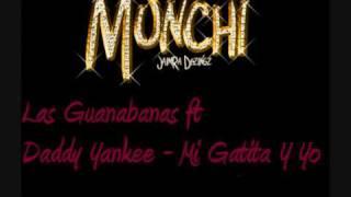 Las Guanabanas ft Daddy Yankee - Mi Gatita Y Yo