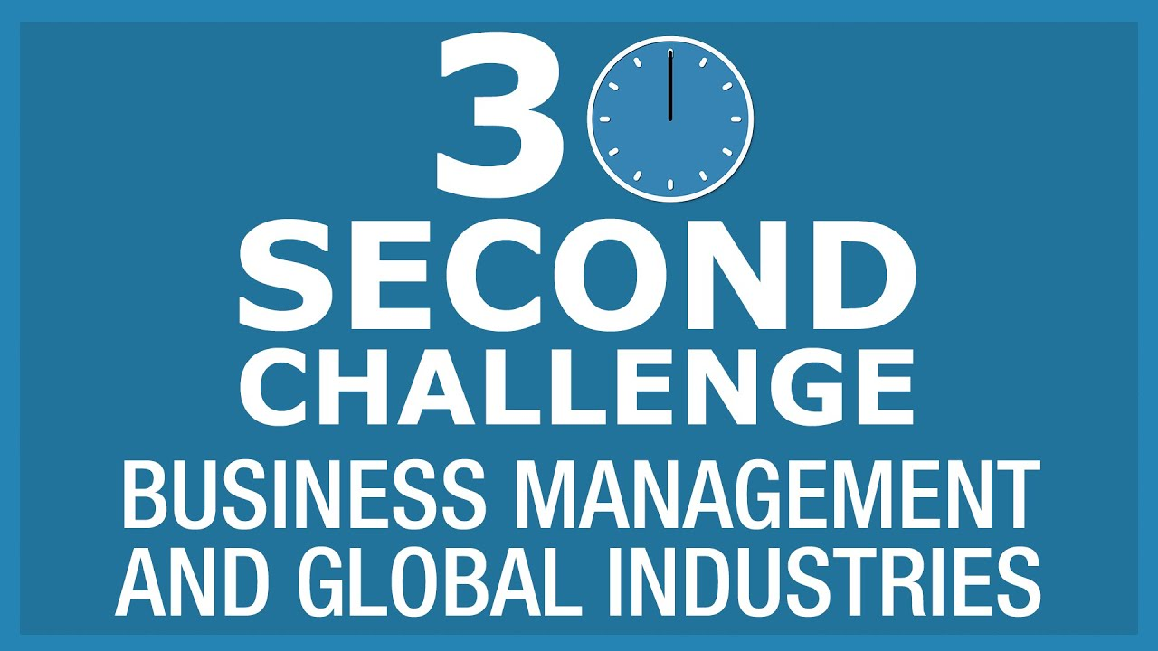 30 Second Challenge - Business Management and Global Industries