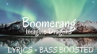 Imagine Dragons - Boomerang ( Lyrics / letra / Bass Boosted ) | BASS BOOSTED