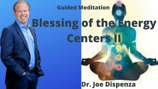 Blessing Of The Energy Centers II - Dr. Joe Dispenza Guided Meditation