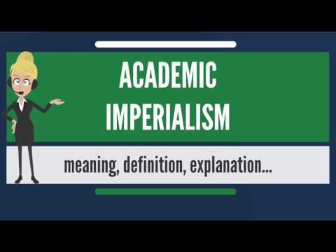 What is ACADEMIC IMPERIALISM? What does ACADEMIC IMPERIALISM mean?