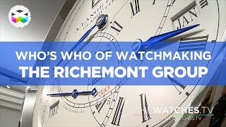 Who's Who of Watchmaking: The Richemont Group