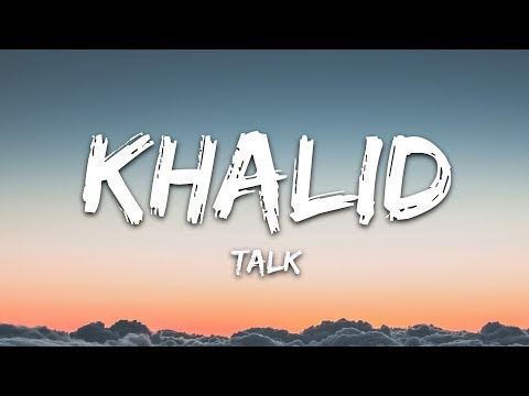Khalid - Talk (Lyrics) - 7clouds