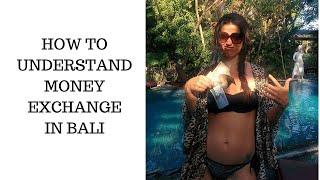 How to understand money exchange in Bali!
