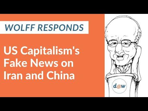 Wolff Responds: US Capitalism's Fake News on Iran and China