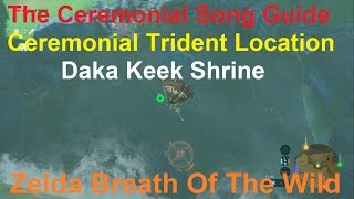 Zelda Breath Of The Wild Guide | Ceremonial Song / Ceremonial Trident Location / Daka Keek Shrine