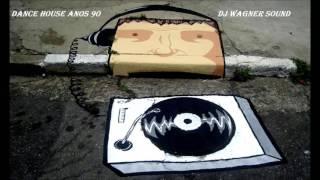 DANCE HOUSE ANOS 90 DJ WAGNER SOUND