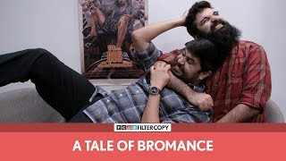 FilterCopy | A Tale Of Bromance | Music Video | Ft. Nipun and Anant