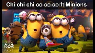 Minions ft. Chi Chi Chi Co Co Co