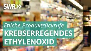 Krebserregendes Ethylenoxid in Lebensmitteln gefunden | Marktcheck SWR