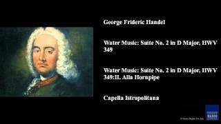 George Frideric Handel, Water Music: Suite No. 2 In D Major, HWV 349