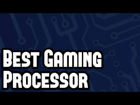 Best Gaming Processor to Buy – CPU Comparison PC Gaming Advice March 2013