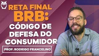 Reta Final BRB: Código de Defesa do Consumidor - Prof. Rodrigo Francelino